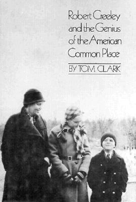 Robert Creeley and the Genius of the American Common Place - Clark, Tom