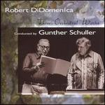Robert DiDomenica: Three Orchestral Works