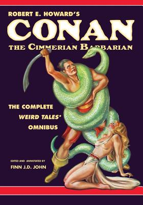 Robert E. Howard's Conan the Cimmerian Barbarian: The Complete Weird Tales Omnibus - Howard, Robert E, and John, Finn J D (Editor)
