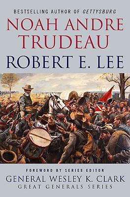 Robert E. Lee: Lessons in Leadership - Trudeau, Noah Andre