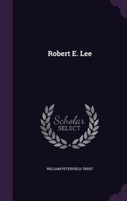 Robert E. Lee - Trent, William Peterfield