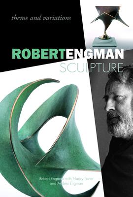 Robert Engman Sculpture: Theme and Variations - Engman, Robert, and Porter, Nancy, and Engman, Anders