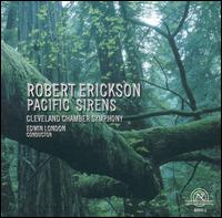 Robert Erickson: Pacific Sirens - Cleveland Chamber Symphony Orchestra; Keith Humble (piano); Laura Martin (violin);...