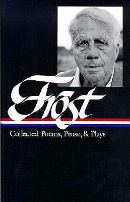 Robert Frost: Collected Poems, Prose, & Plays - Frost, Robert