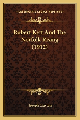 Robert Kett and the Norfolk Rising (1912) Robert Kett and the Norfolk Rising (1912) - Clayton, Joseph