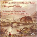 Robert L. de Pearsall, Charles Wood: Madrigals and Partsongs