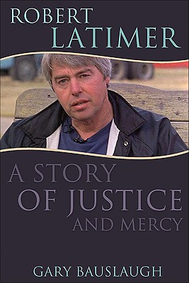 Robert Latimer: A Story of Justice and Mercy - Bauslaugh, Gary