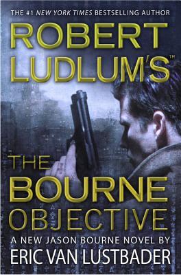 Robert Ludlum's the Bourne Objective - Lustbader, Eric Van