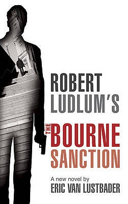 Robert Ludlum's The Bourne Sanction - Lustbader, Eric Van, and Ludlum, Robert (From an idea by)