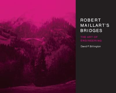 Robert Maillart's Bridges: The Art of Engineering - Billington, David P, Jr.