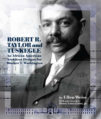 Robert R. Taylor and Tuskegee: An African American Architect Designs for Booker T. Washington - Weiss, Ellen, and Gates, Henry Louis, Jr. (Foreword by)