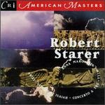 Robert Starer: Anna Margarita's Will; Ariel, Visions of Isaiah; Concerto a Tre