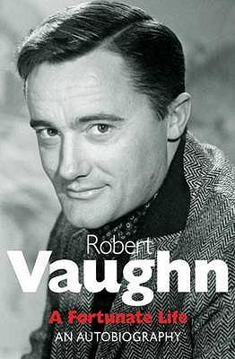 Robert Vaughn: A Fortunate Life: An Autobiography - Vaughn, Robert