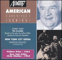 Robert Ward: The Crucible - Beverly Evans (soprano); Chester Ludgin (baritone); Elizabeth Schwering (contralto); Eunice Alberts (contralto);...