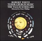 Robert White: Tudor Church Music