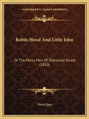 Robin Hood and Little John: Or the Merry Men of Sherwood Forest (1850) - Egan, Pierce