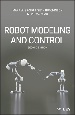 Robot Modeling and Control - Spong, Mark W., and Hutchinson, Seth, and Vidyasagar, M.