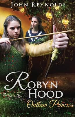 Robyn Hood: Outlaw Princess - Reynolds, John