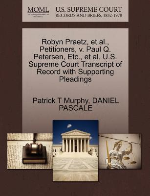 Robyn Praetz, et al., Petitioners, V. Paul Q. Petersen, Etc., et al. U.S. Supreme Court Transcript of Record with Supporting Pleadings - Murphy, Patrick T, and Pascale, Daniel