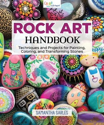 Rock Art Handbook: Techniques and Projects for Painting, Coloring, and Transforming Stones - AA Publishing
