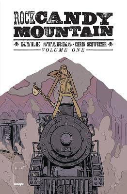 Rock Candy Mountain Volume 1 - Starks, Kyle, and Schweizer, Chris