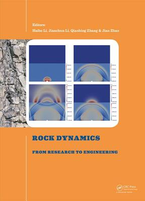 Rock Dynamics: From Research to Engineering: Proceedings of the 2nd International Conference on Rock Dynamics and Applications - Li, Haibo (Editor), and Li, Jianchun (Editor), and Zhang, Qianbing (Editor)