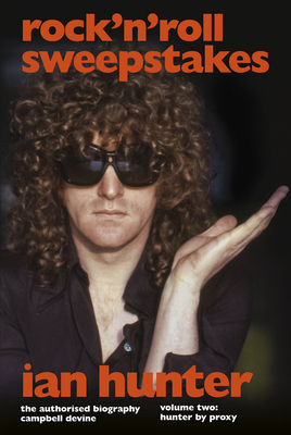 Rock 'n' Roll Sweepstakes: The Official Biography of Ian Hunter (Volume 2) - Devine, Campbell