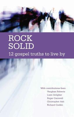 Rock Solid: 12 Gospel Truths to live by - Thornborough, Tim, and Archer, Trevor, and Goligher, Liam (Contributions by)