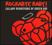 Rockabye Baby! Lullaby Renditions of Green Day - Rockabye Baby!