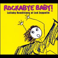 Rockabye Baby! Lullaby Renditions of Led Zeppelin - Rockabye Baby!