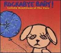 Rockabye Baby! Lullaby Renditions of the Cure - Rockabye Baby!