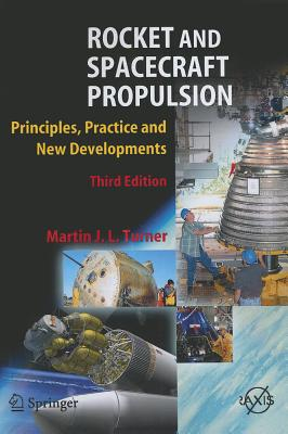 Rocket and Spacecraft Propulsion: Principles, Practice and New Developments - Turner, Martin J. L.