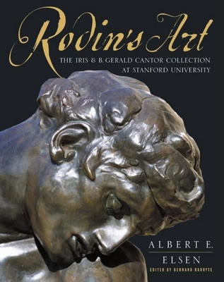 Rodin's Art: The Rodin Collection of Iris & B. Gerald Cantor Center of Visual Arts at Stanford University - Elsen, Albert E