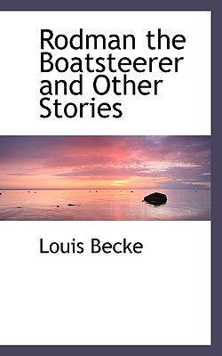 Rodman the Boatsteerer and Other Stories - Becke, Louis