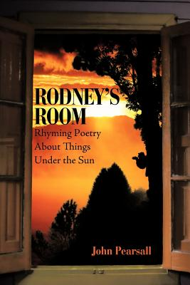 Rodney's Room-Rhyming Poetry about Things Under the Sun - Pearsall, John