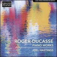 Roger-Ducasse: Piano Works - Joel Hastings (piano)