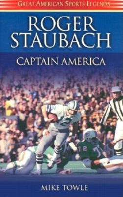 Roger Staubach: Captain America - Towle, Mike
