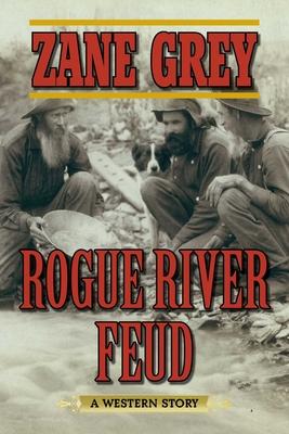 Rogue River Feud: A Western Story - Grey, Zane