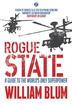 Rogue State: A Guide to the World's Only Superpower - Blum, William