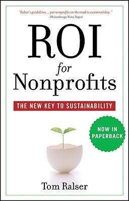 Roi for Nonprofits: The New Key to Sustainability - Ralser, Tom
