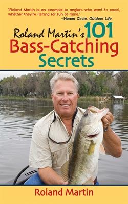 Roland Martin's 101 Bass-Catching Secrets - Martin, Roland