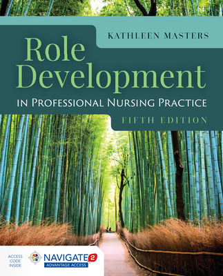 Role Development In Professional Nursing Practice - Masters, Kathleen