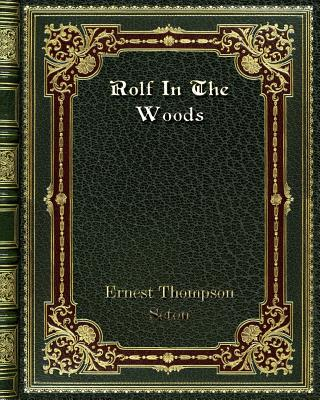 Rolf In The Woods - Seton, Ernest Thompson