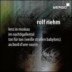 Rolf Riem: Lenz in Moskau; Im Nactigallental; Ton für Ton (Weiße Straßen Babylons); Au Bord d'une Source