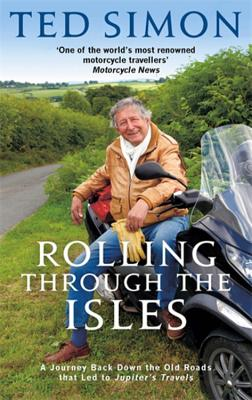 Rolling Through The Isles: A Journey Back Down the Roads that led to Jupiter - Simon, Ted