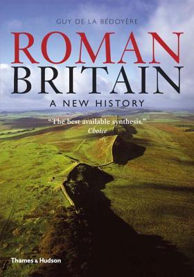 Roman Britain: A New History - De La Bedoyere, Guy