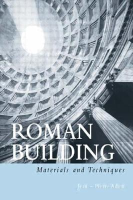 Roman Building: Materials and Techniques - Adam, Jean-Pierre