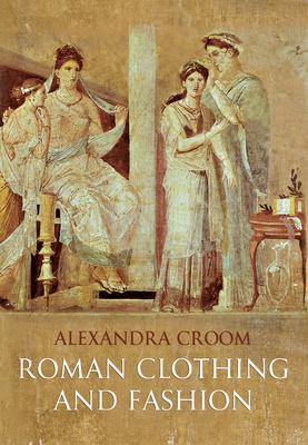 Roman Clothing and Fashion - Croom, Alexandra