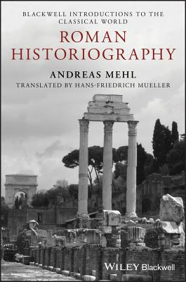 Roman Historiography: An Introduction to its Basic Aspects and Development - Mehl, Andreas, and Mueller, Hans-Friedrich (Translated by)