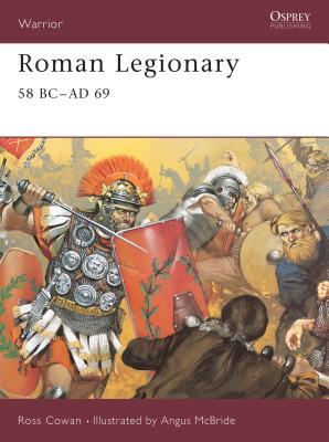Roman Legionary 58 BC-AD 69 - Cowan, Ross